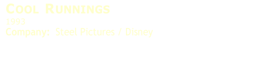 C OOL  R UNNINGS   1993   Company:    Steel Pictures / Disney